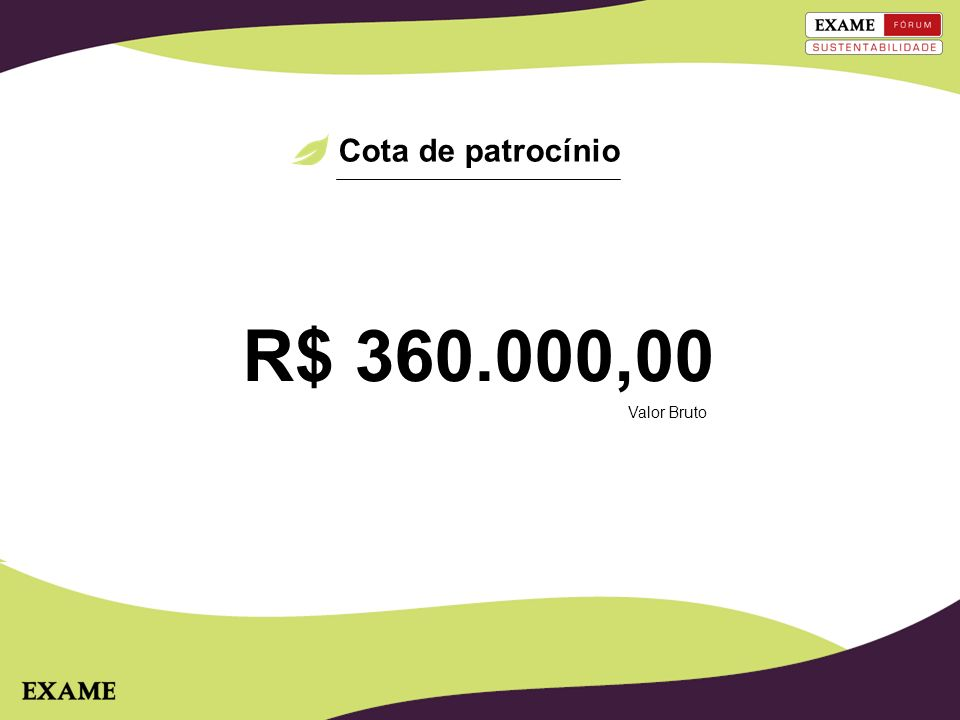 Cota de patrocínio R$ 360.000,00 Valor Bruto