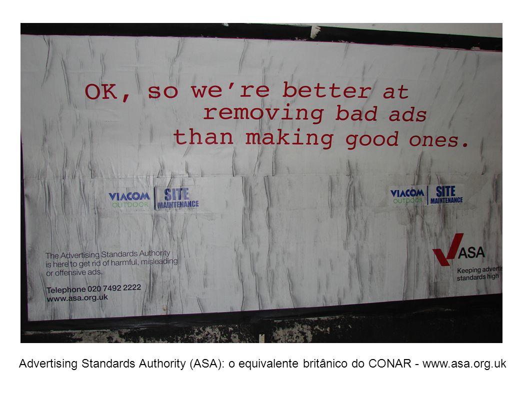 Advertising Standards Authority (ASA): o equivalente britânico do CONAR - www.asa.org.uk