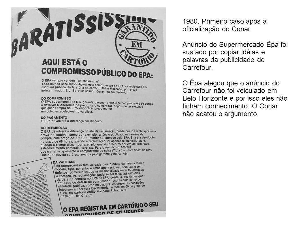 1980. Primeiro caso após a oficialização do Conar.
