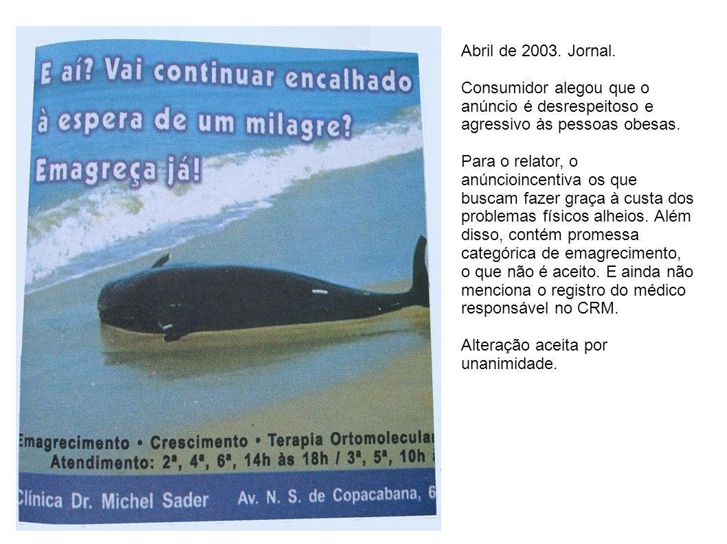 Abril de 2003. Jornal. Consumidor alegou que o anúncio é desrespeitoso e agressivo às pessoas obesas.