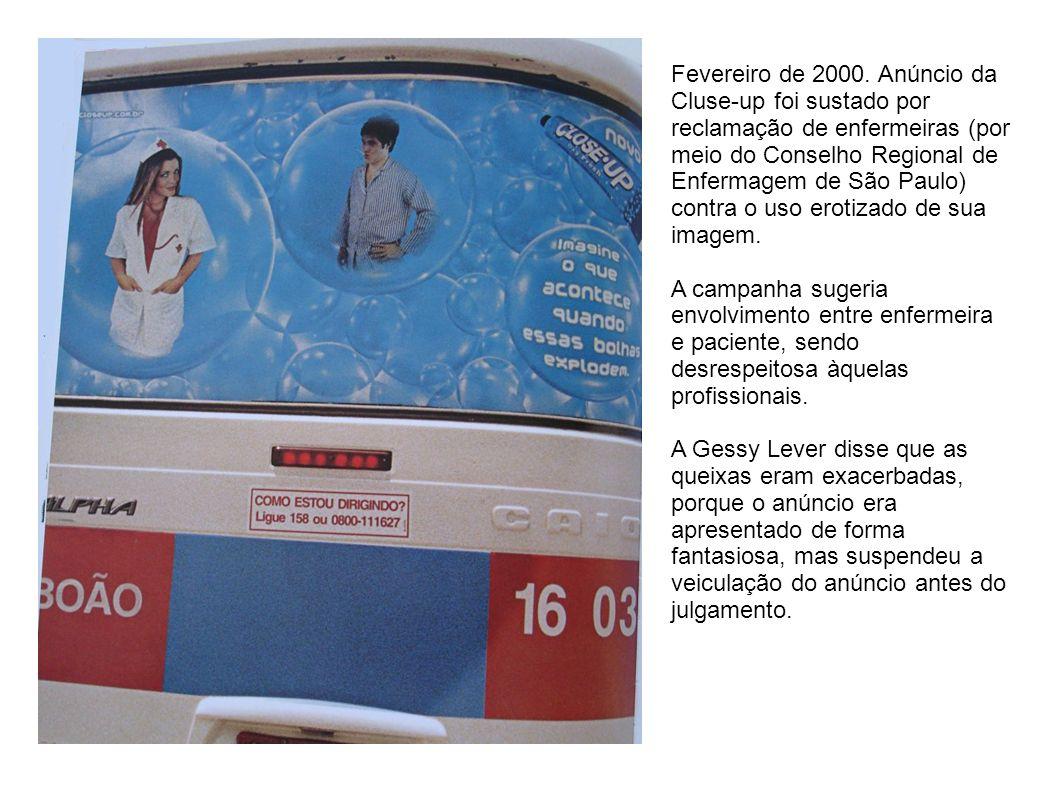 Fevereiro de 2000. Anúncio da Cluse-up foi sustado por reclamação de enfermeiras (por meio do Conselho Regional de Enfermagem de São Paulo) contra o uso erotizado de sua imagem.