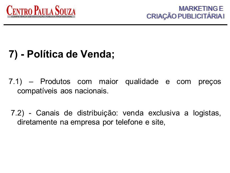 7) - Política de Venda; 7.1) – Produtos com maior qualidade e com preços compatíveis aos nacionais.