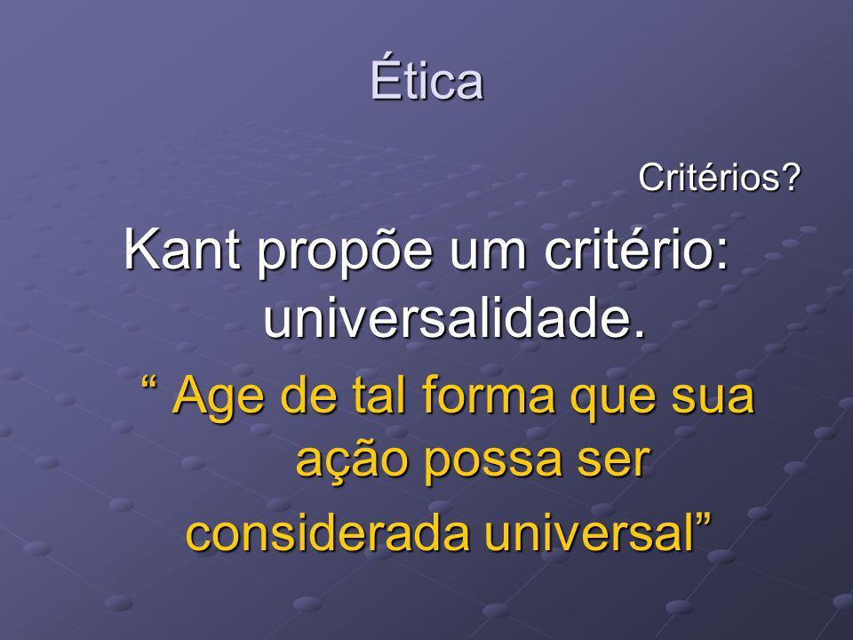 Kant propõe um critério: universalidade.