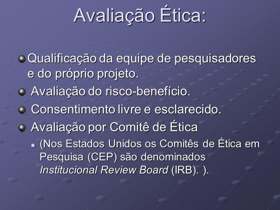Avaliação Ética: Qualificação da equipe de pesquisadores e do próprio projeto. Avaliação do risco-benefício.