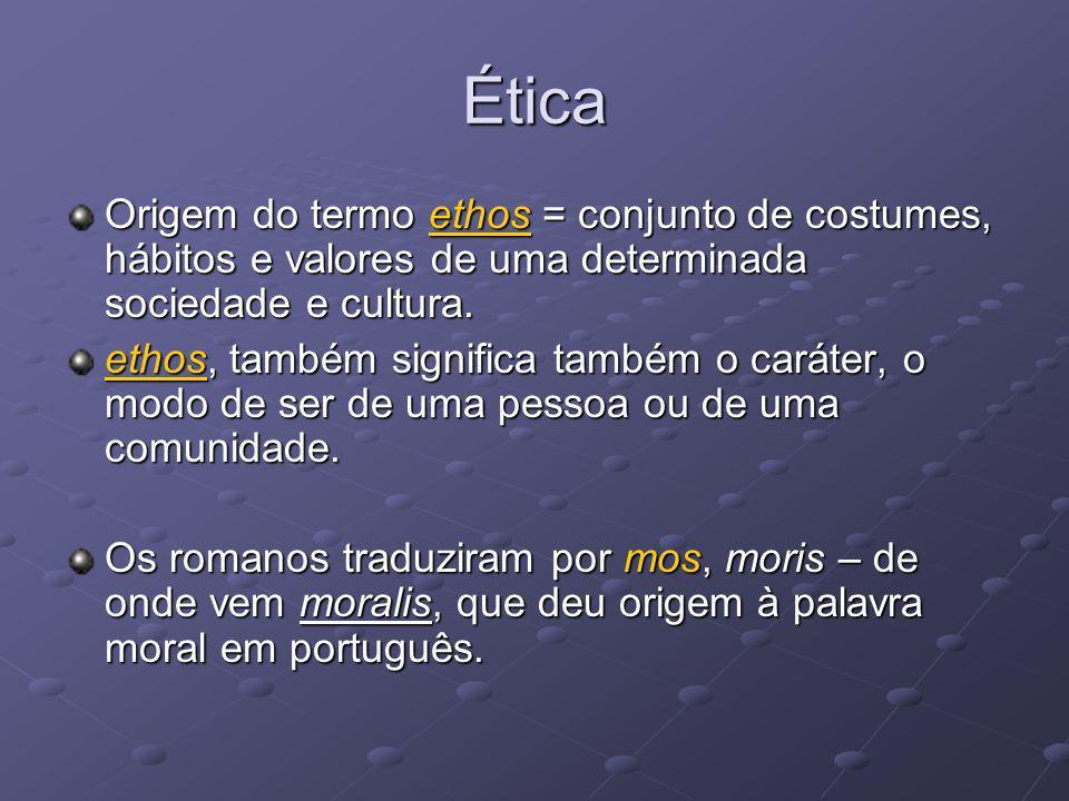 Ética Origem do termo ethos = conjunto de costumes, hábitos e valores de uma determinada sociedade e cultura.