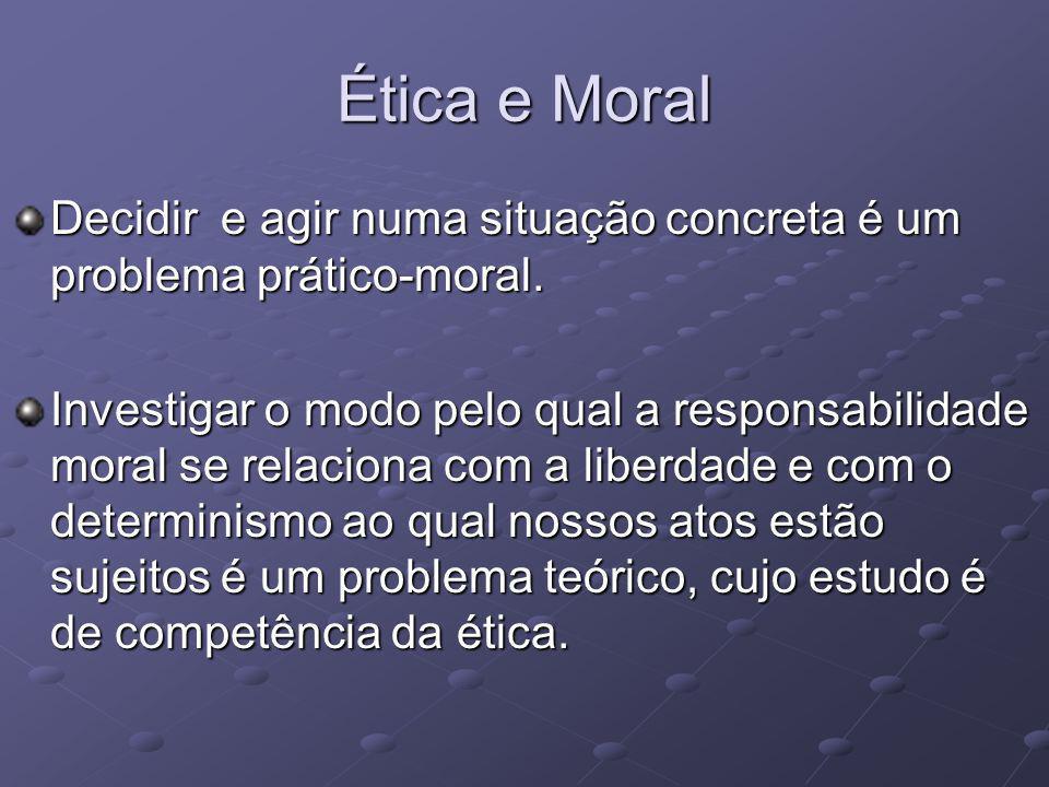 Ética e Moral Decidir e agir numa situação concreta é um problema prático-moral.