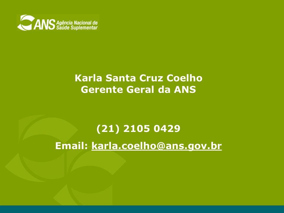 Karla Santa Cruz Coelho Email: karla.coelho@ans.gov.br