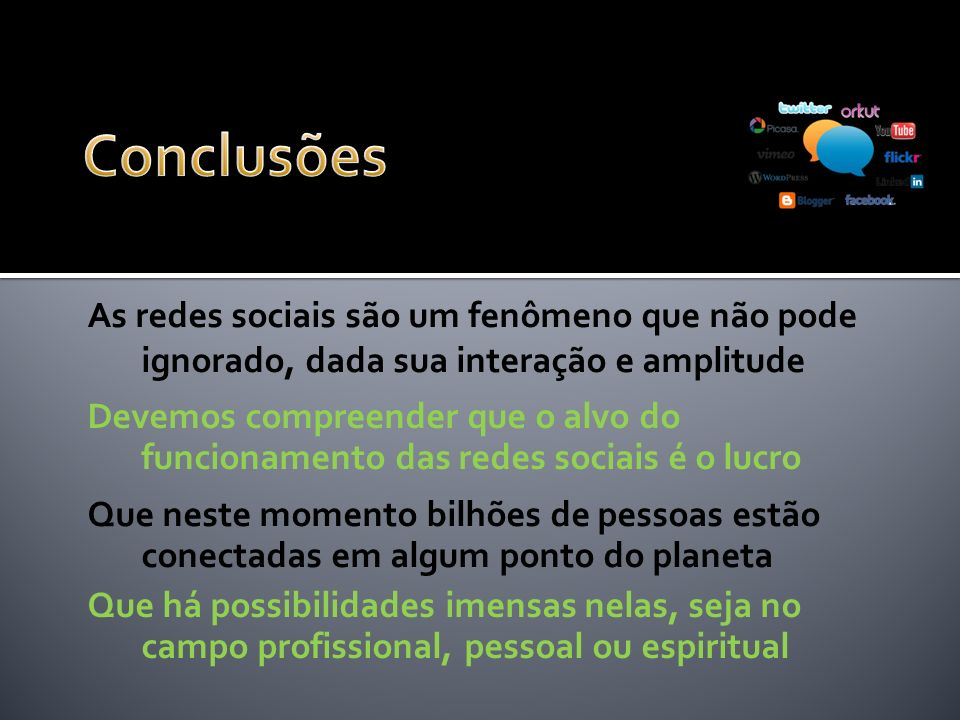 Conclusões As redes sociais são um fenômeno que não pode ignorado, dada sua interação e amplitude.