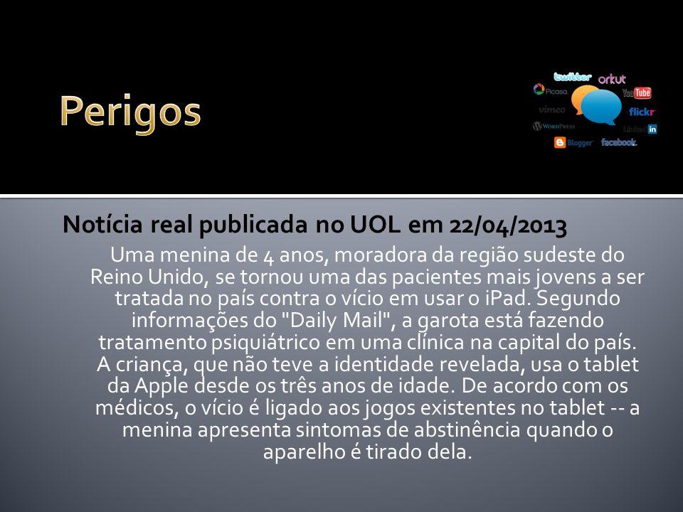 Perigos Notícia real publicada no UOL em 22/04/2013