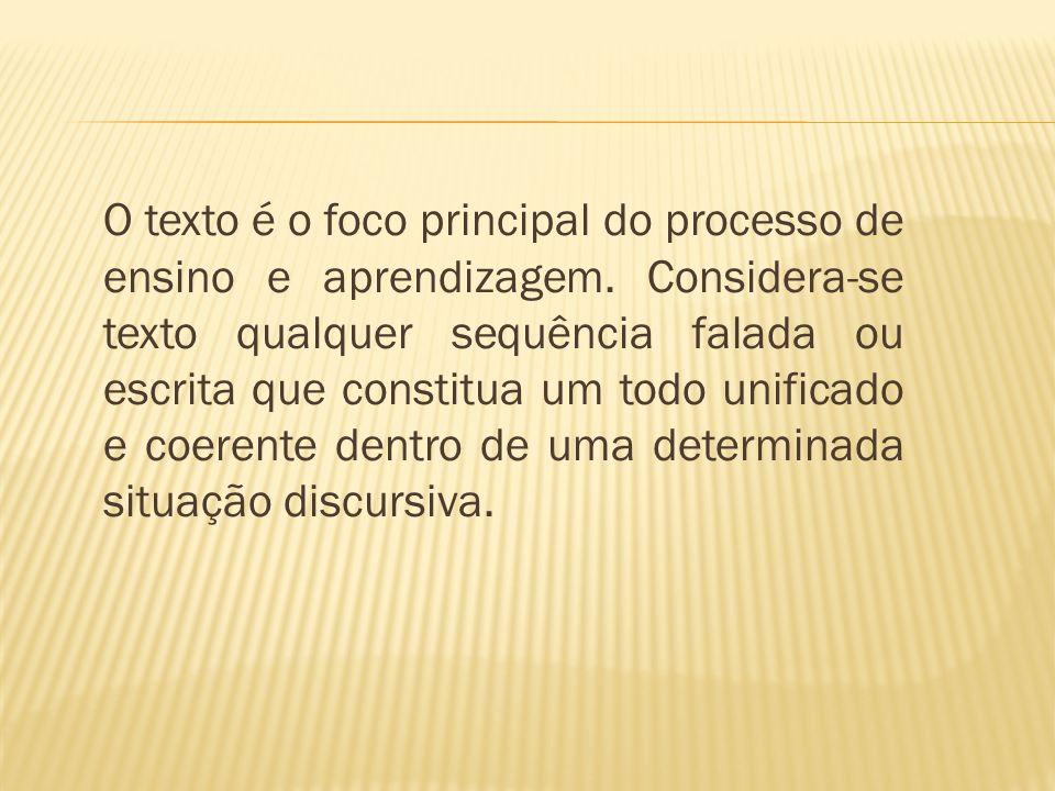 O texto é o foco principal do processo de ensino e aprendizagem