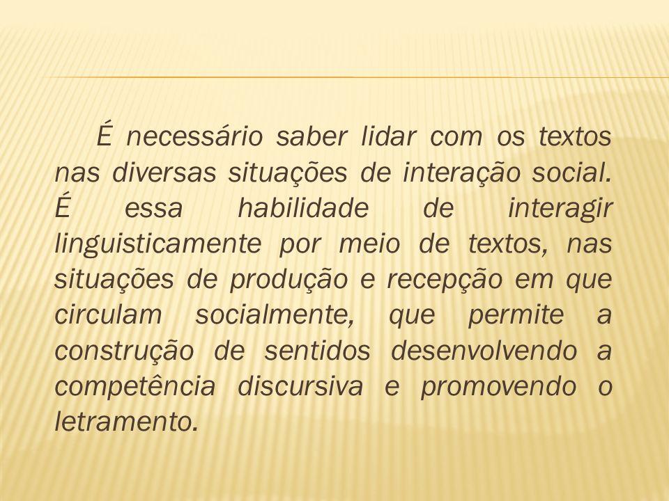 É necessário saber lidar com os textos nas diversas situações de interação social.