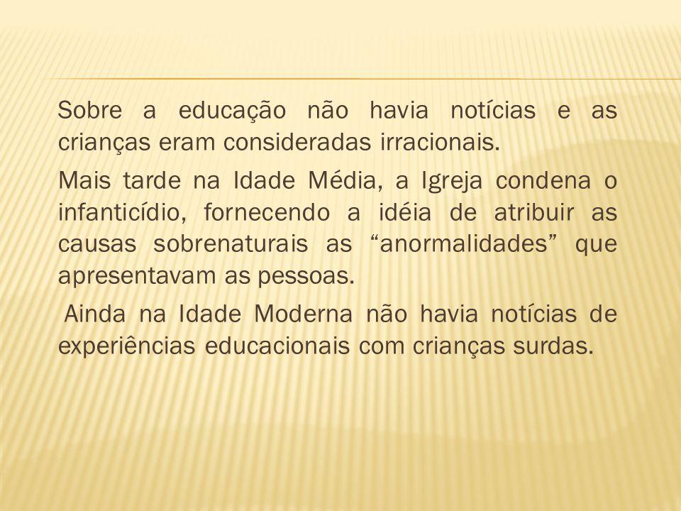Sobre a educação não havia notícias e as crianças eram consideradas irracionais.