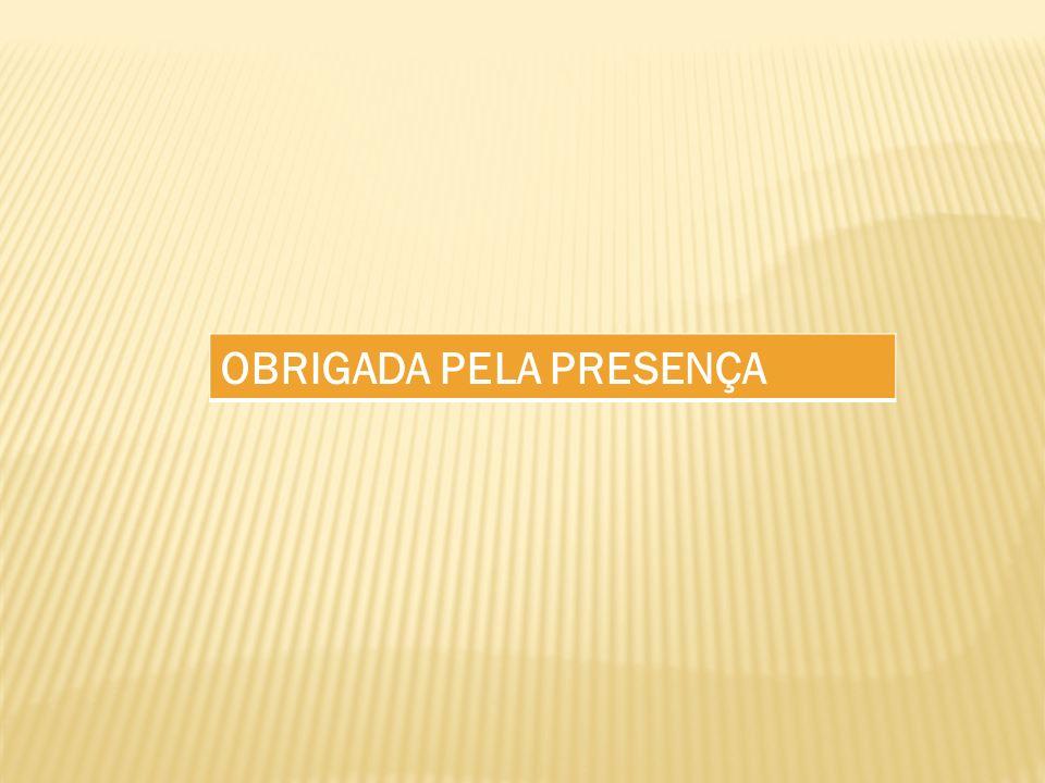 OBRIGADA PELA PRESENÇA