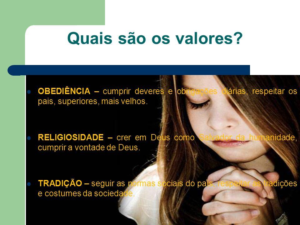 Quais são os valores OBEDIÊNCIA – cumprir deveres e obrigações diárias, respeitar os pais, superiores, mais velhos.