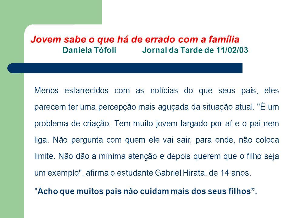 Jovem sabe o que há de errado com a família Daniela Tófoli Jornal da Tarde de 11/02/03