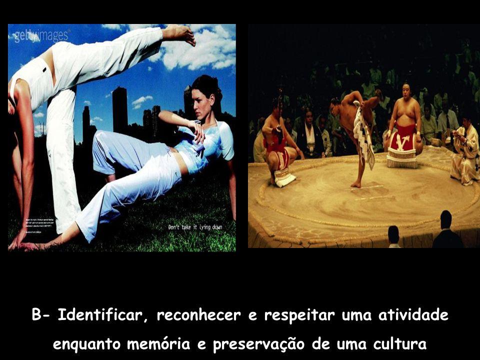 B- Identificar, reconhecer e respeitar uma atividade enquanto memória e preservação de uma cultura