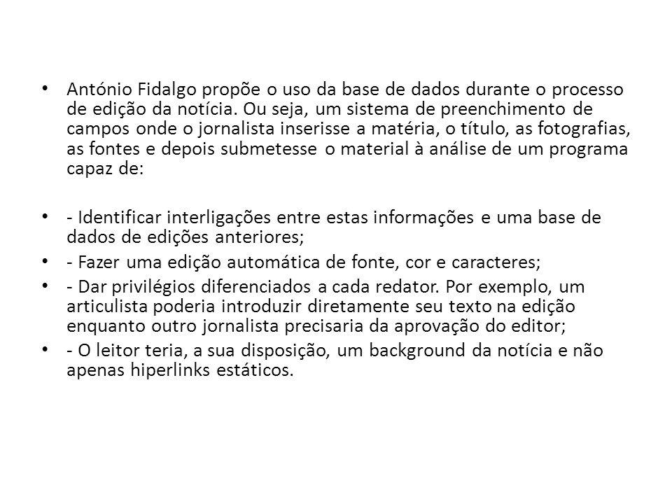 António Fidalgo propõe o uso da base de dados durante o processo de edição da notícia. Ou seja, um sistema de preenchimento de campos onde o jornalista inserisse a matéria, o título, as fotografias, as fontes e depois submetesse o material à análise de um programa capaz de:
