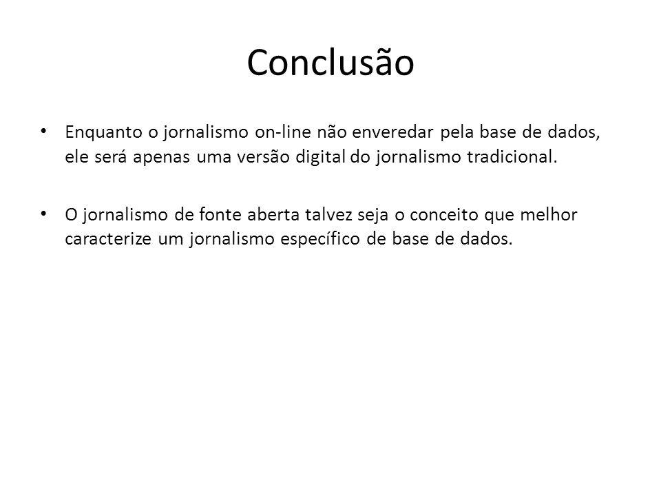 Conclusão Enquanto o jornalismo on-line não enveredar pela base de dados, ele será apenas uma versão digital do jornalismo tradicional.