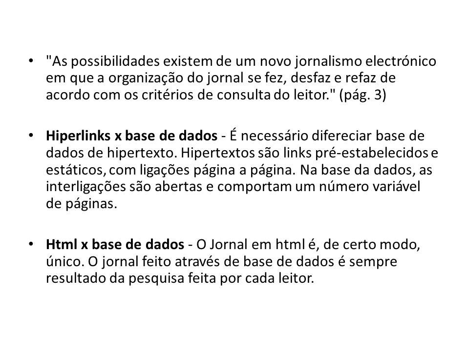 As possibilidades existem de um novo jornalismo electrónico em que a organização do jornal se fez, desfaz e refaz de acordo com os critérios de consulta do leitor. (pág. 3)