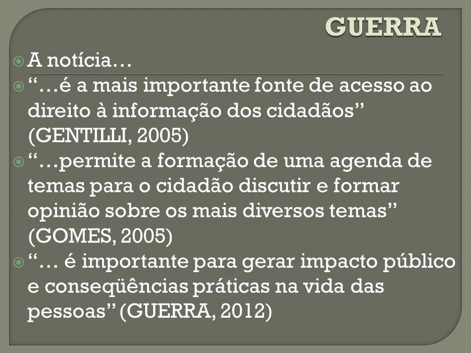 GUERRA A notícia… …é a mais importante fonte de acesso ao direito à informação dos cidadãos (GENTILLI, 2005)