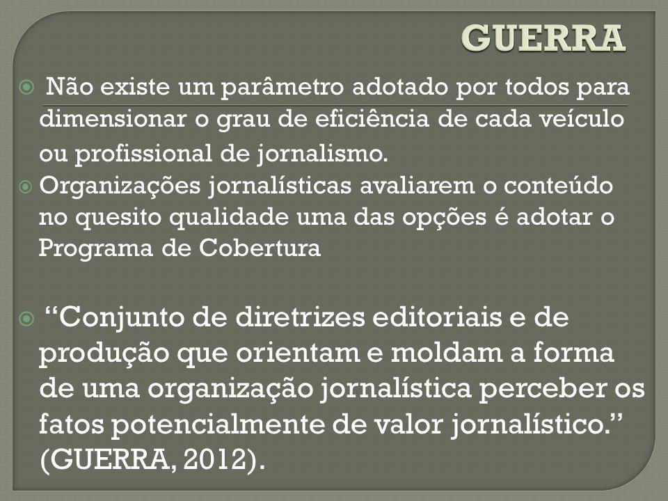 GUERRA Não existe um parâmetro adotado por todos para dimensionar o grau de eficiência de cada veículo ou profissional de jornalismo.