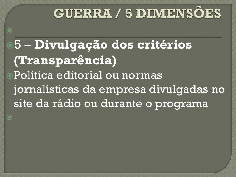 GUERRA / 5 DIMENSÕES 5 – Divulgação dos critérios (Transparência)