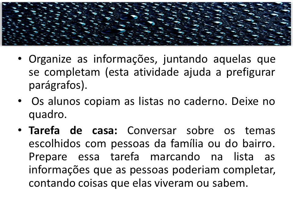 Organize as informações, juntando aquelas que se completam (esta atividade ajuda a prefigurar parágrafos).