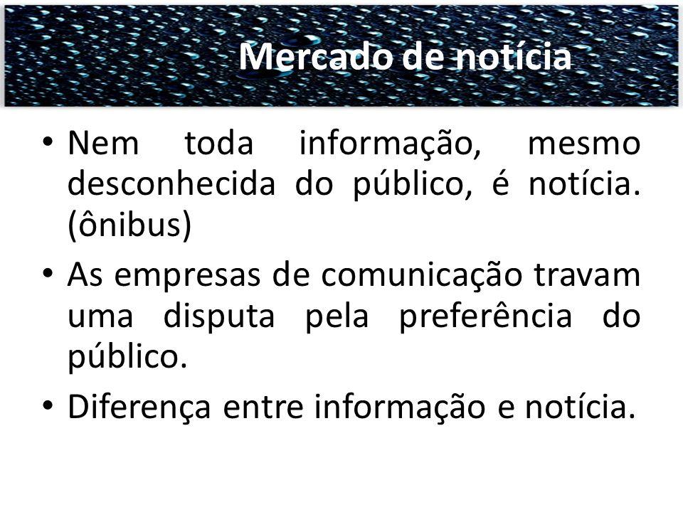 Mercado de notícia Nem toda informação, mesmo desconhecida do público, é notícia. (ônibus)