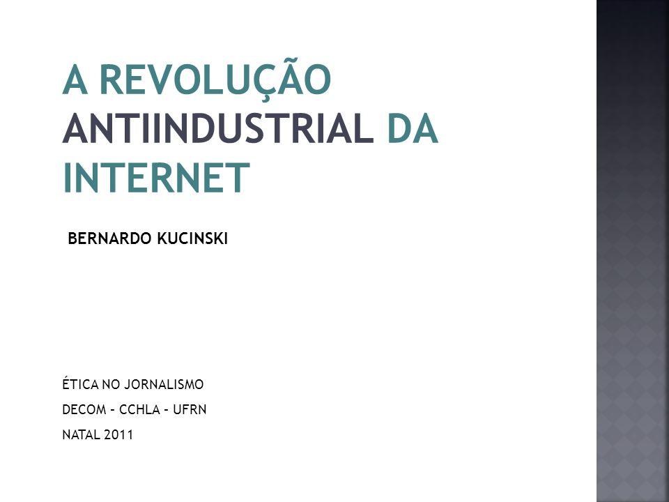 A REVOLUÇÃO ANTIINDUSTRIAL DA INTERNET