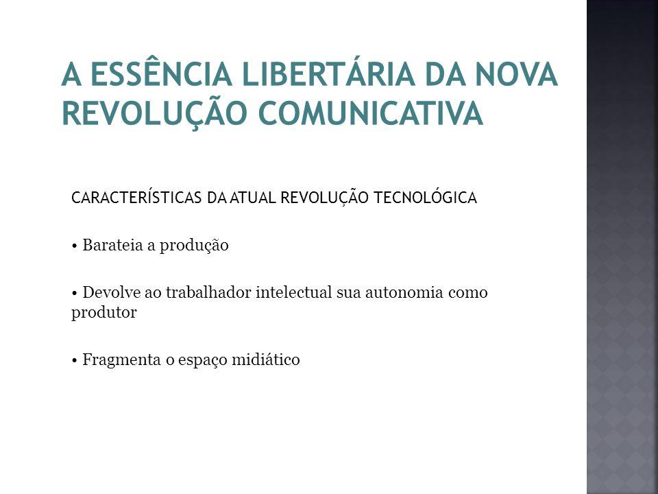 A ESSÊNCIA LIBERTÁRIA DA NOVA REVOLUÇÃO COMUNICATIVA
