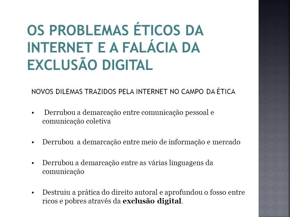 OS PROBLEMAS ÉTICOS DA INTERNET E A FALÁCIA DA EXCLUSÃO DIGITAL