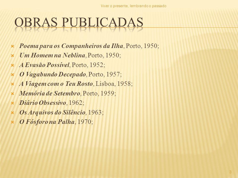 Obras publicadas Poema para os Companheiros da Ilha, Porto, 1950;