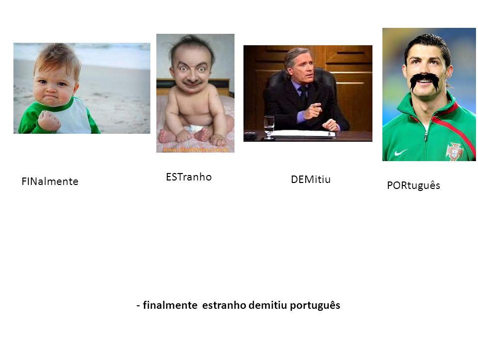 ESTranho FINalmente DEMitiu PORtuguês - finalmente estranho demitiu português
