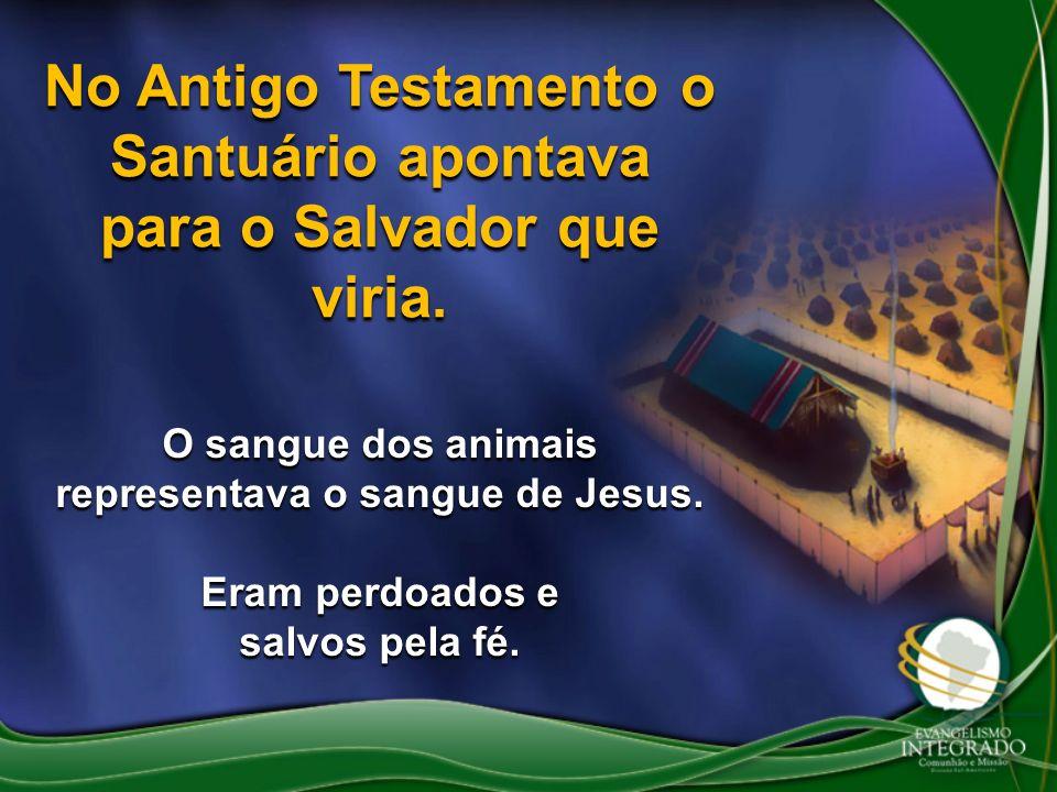 No Antigo Testamento o Santuário apontava para o Salvador que viria.