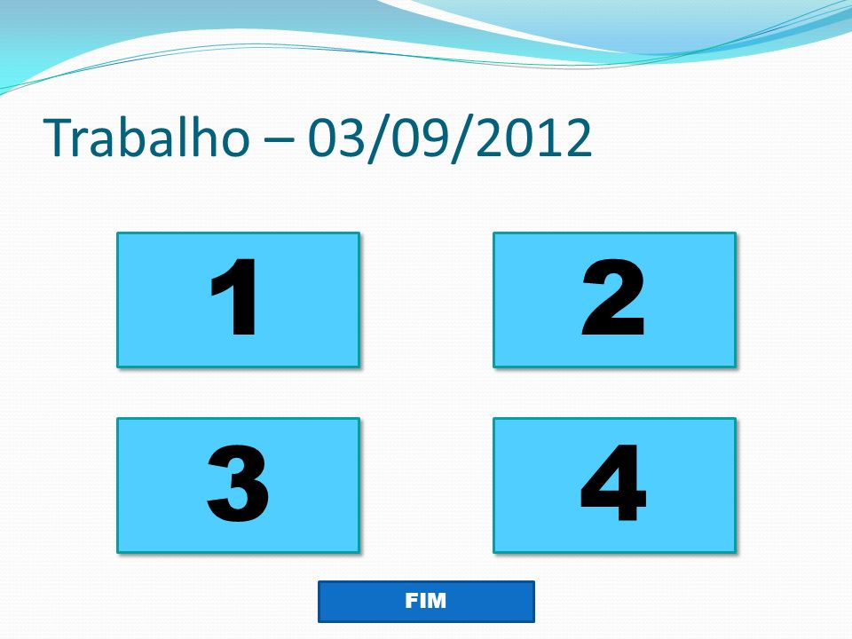 Trabalho – 03/09/2012 1 2 3 4 FIM