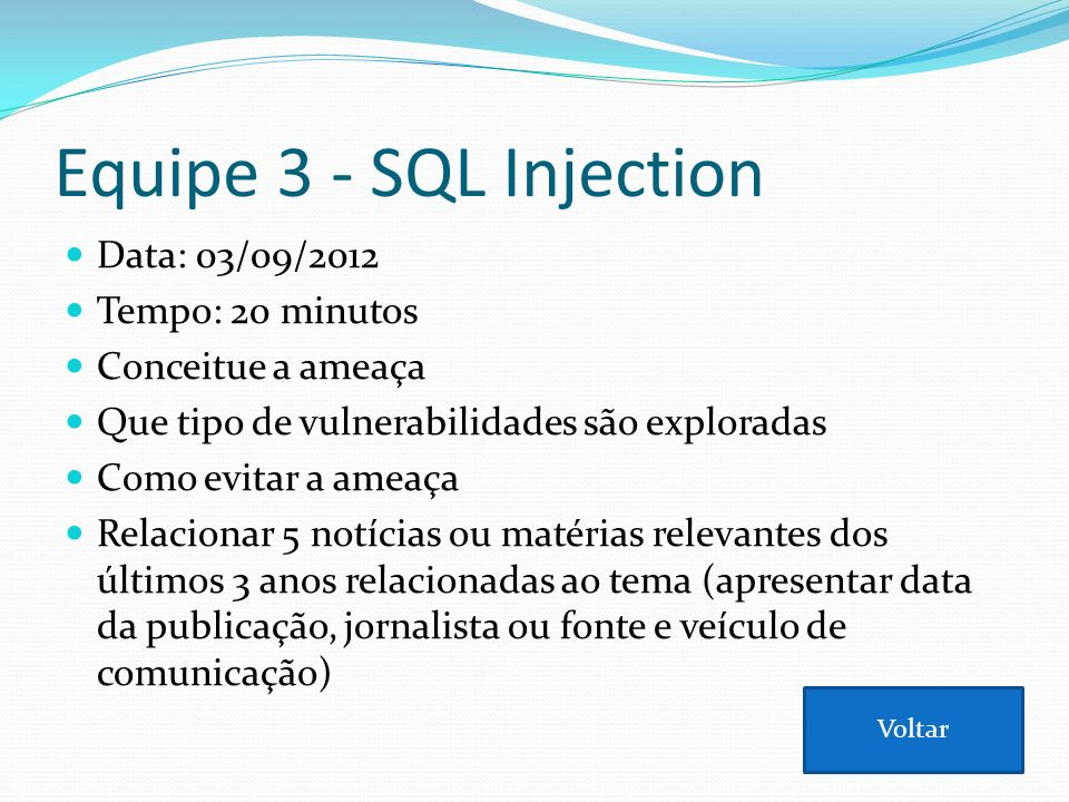 Equipe 3 - SQL Injection Data: 03/09/2012 Tempo: 20 minutos