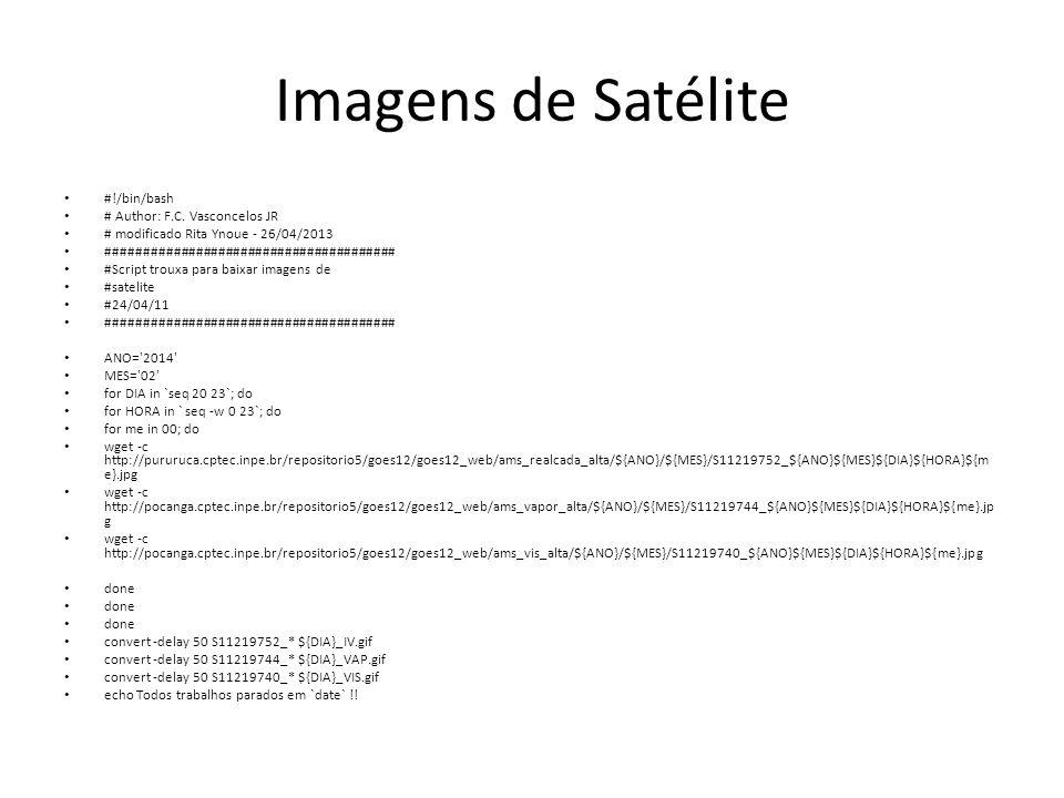 Imagens de Satélite #!/bin/bash # Author: F.C. Vasconcelos JR