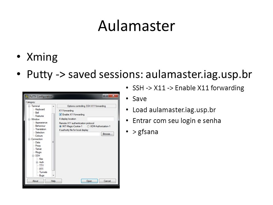 Aulamaster Xming Putty -> saved sessions: aulamaster.iag.usp.br