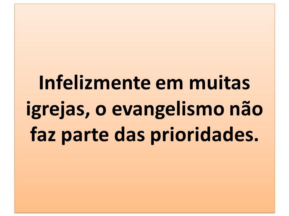 Infelizmente em muitas igrejas, o evangelismo não faz parte das prioridades.