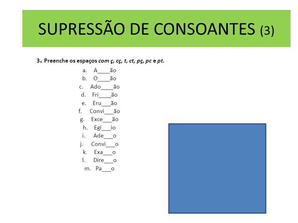 SUPRESSÃO DE CONSOANTES (3)