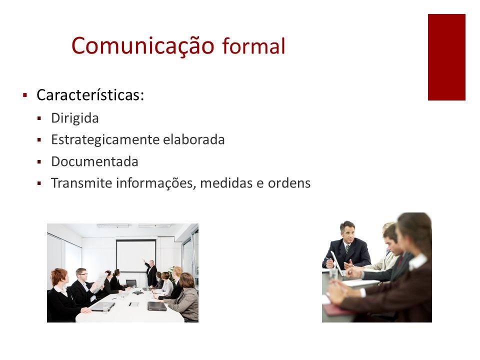 Comunicação formal Características: Dirigida