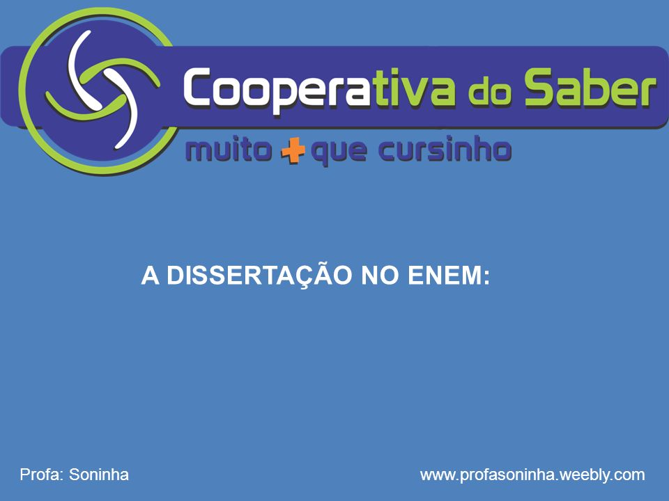 A DISSERTAÇÃO NO ENEM: Profa: Soninha www.profasoninha.weebly.com