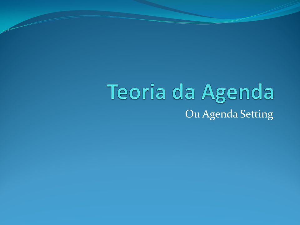 Teoria da Agenda Ou Agenda Setting