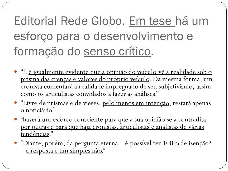 Editorial Rede Globo. Em tese há um esforço para o desenvolvimento e formação do senso crítico.
