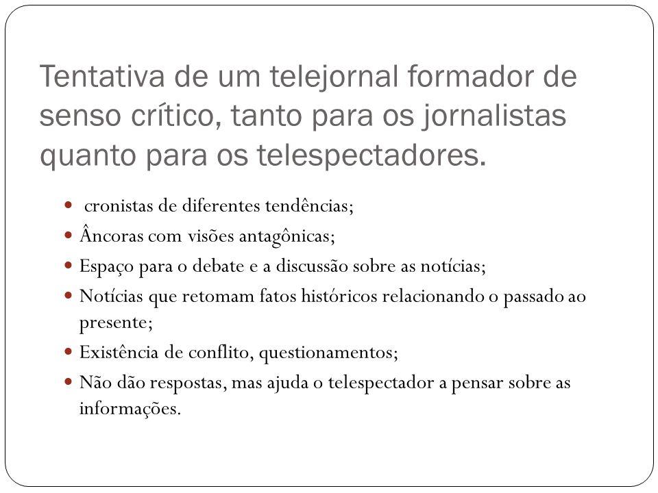 Tentativa de um telejornal formador de senso crítico, tanto para os jornalistas quanto para os telespectadores.