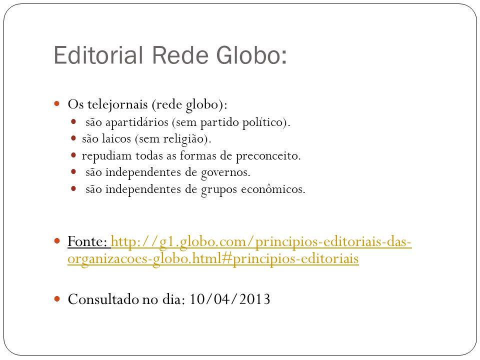 Editorial Rede Globo: Os telejornais (rede globo): são apartidários (sem partido político). são laicos (sem religião).