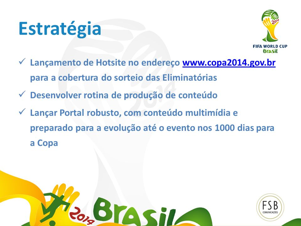 Estratégia Lançamento de Hotsite no endereço www.copa2014.gov.br para a cobertura do sorteio das Eliminatórias.