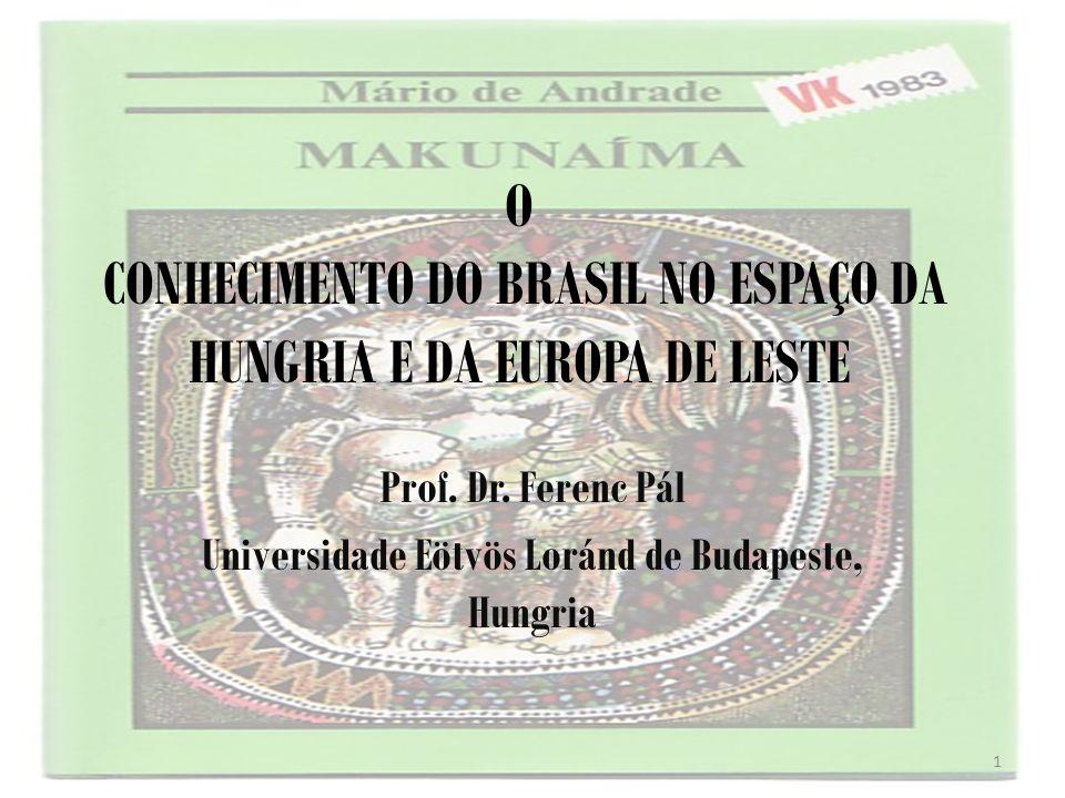 O CONHECIMENTO DO BRASIL NO ESPAÇO DA HUNGRIA E DA EUROPA DE LESTE