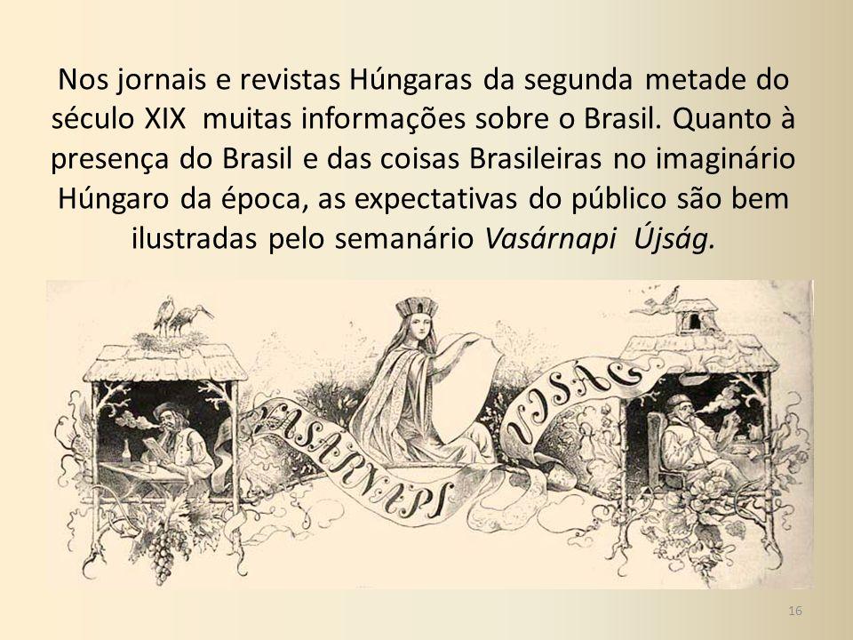 Nos jornais e revistas Húngaras da segunda metade do século XIX muitas informações sobre o Brasil.