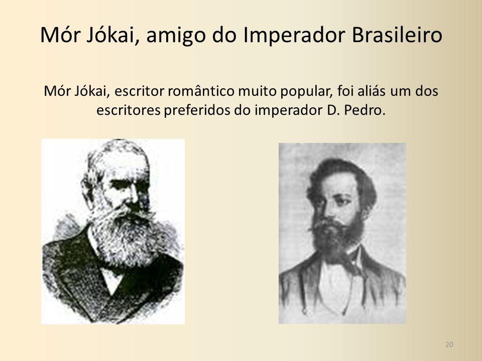 Mór Jókai, amigo do Imperador Brasileiro Mór Jókai, escritor romântico muito popular, foi aliás um dos escritores preferidos do imperador D.